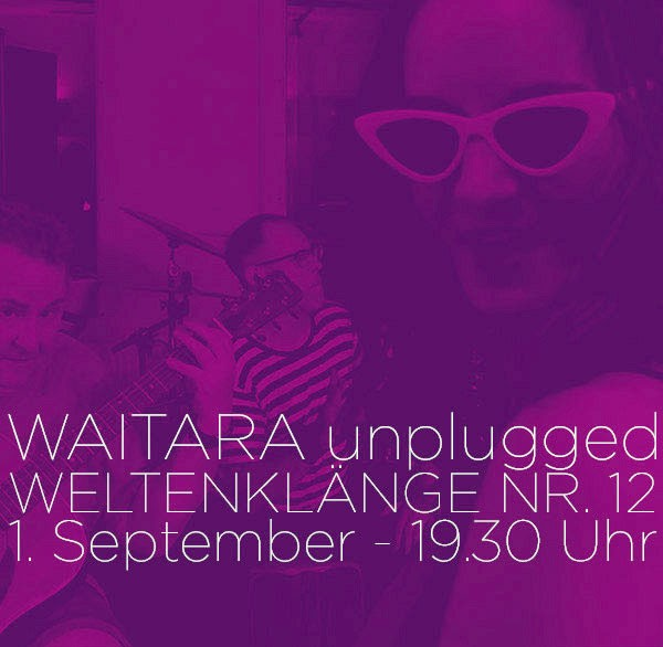WAITARA Live – Jubiläums-Weltenklänge No. 12 am 1. September 2018